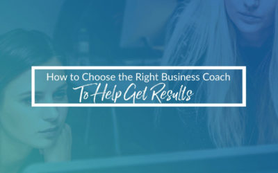 How To Choose The Right Business Coach To Help You Get Results