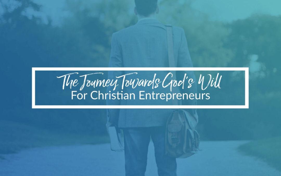 The Journey Towards God's Will For Christian Entrepreneurs