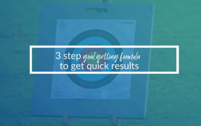 3 Step Goal Getting Formula To Get Quick Results