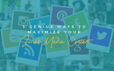 3 Genius Ways to Maximize your Social Media Content